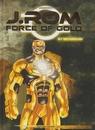 J.ROM Force of Gold, Hardcover, Nummer 1.